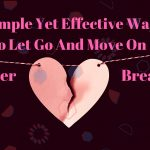 How To Let Go And Move On After Breakup