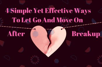 Simple yet effective Ways To Let Go And Move On After Breakup