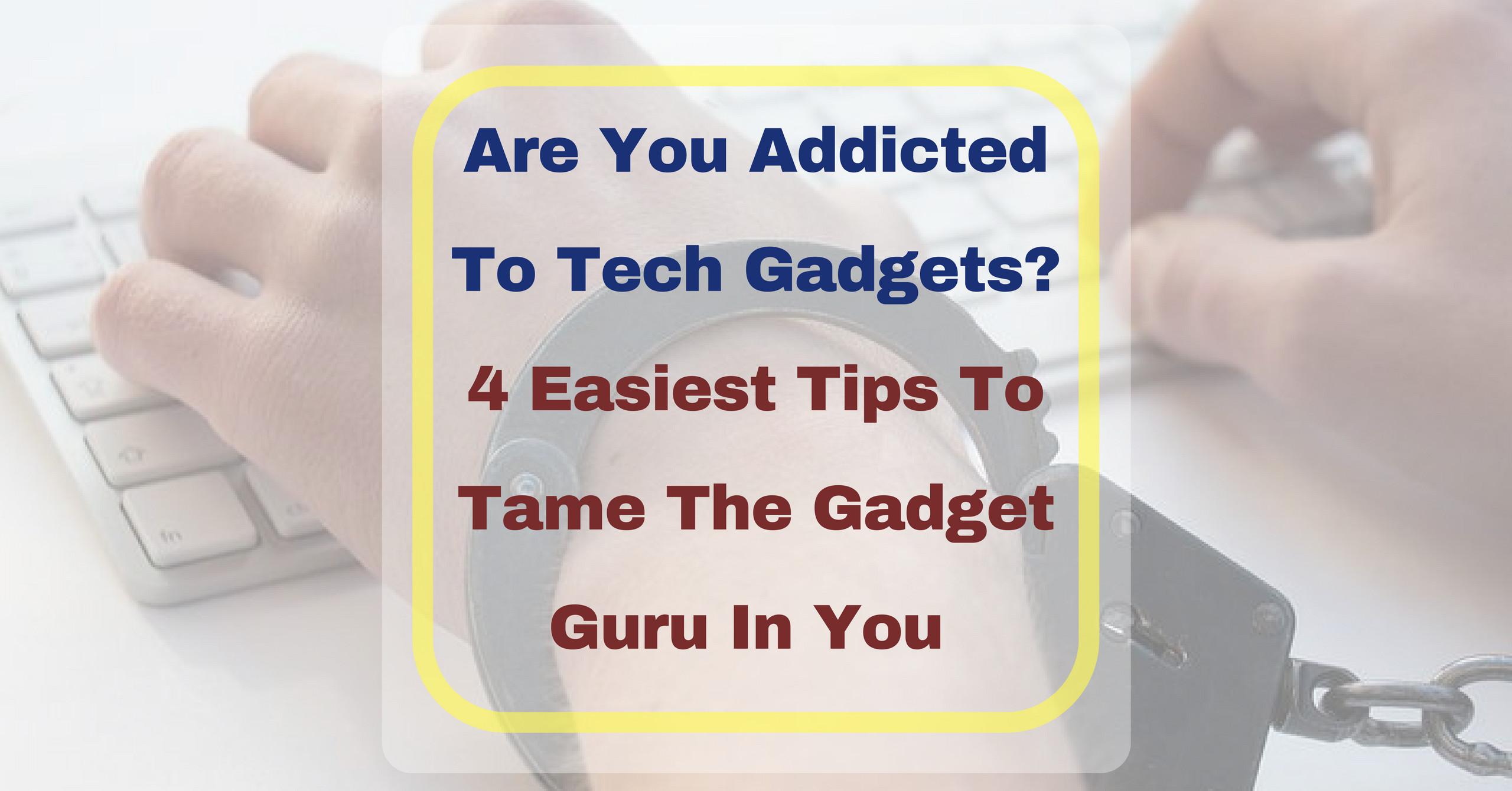 are you addicted to gadgets It is important to make sure that gadgets do not take time away from sleep, physical activity, or other activities necessary for the healthy development of your reconsider your relationship with gadgets how much time do you spend with them how often do you check your e-mail, updates, or news.