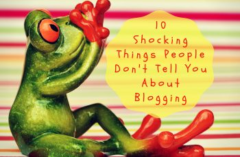 Shocking things people don't tell you about blogging the real blogger's life after starting a blog