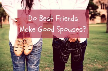 will your best friend be a good spouse for you