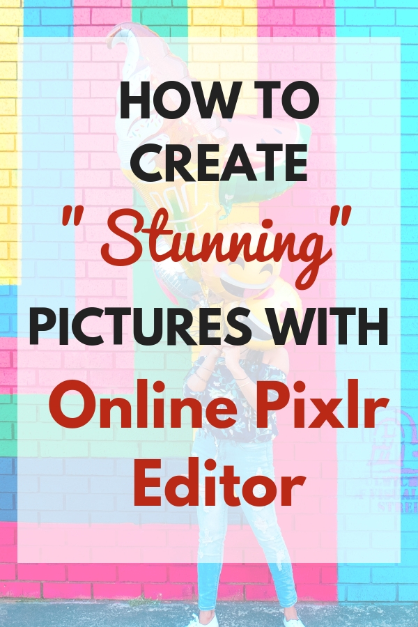 create stunning pictures with online pixlr editor