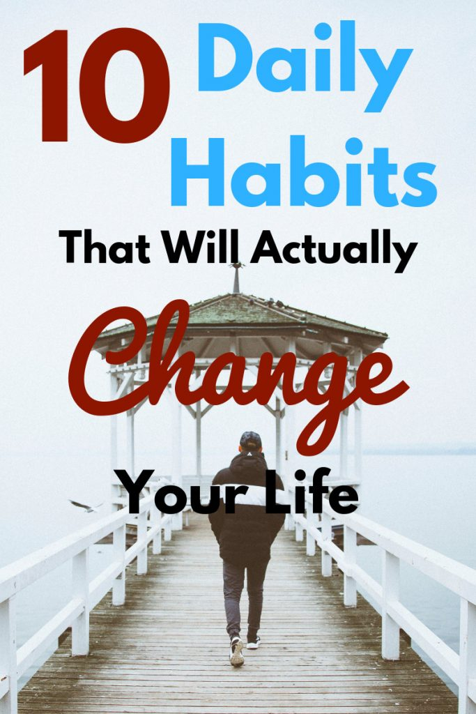 develop daily habits to improve and change your life