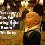 10 Necessary Tips For Staying In A Hotel With Baby