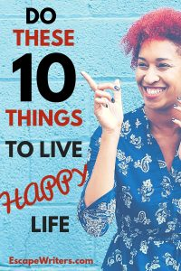 how to Live Happy Life develop 10 habits to be happier
