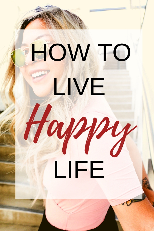 how to live happy life develop habits to be happy