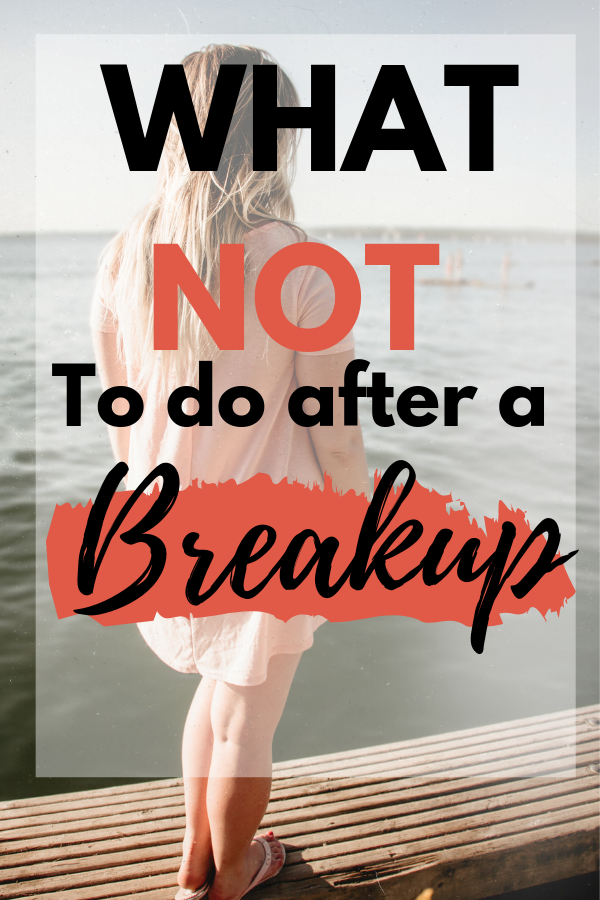 what not to do after breakup-relationship tips