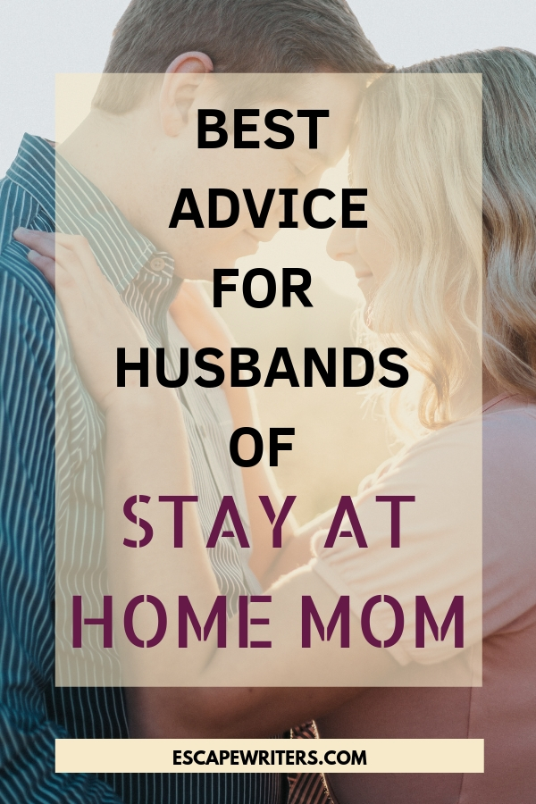 Best Advice For Husbands Of Stay At Home Moms Escape Writers