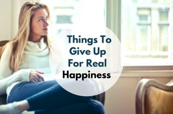 12 Things To Give Up If You Want To Be Happy In Life Again