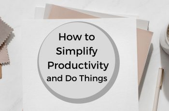 How to Simplify productivity and Get Things Done
