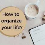 Simple Ways to organize your life