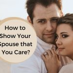 Easy Ways to Show Your Spouse that You Care
