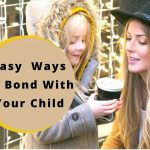 Easy Ways To Bond With Your Child