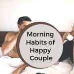 Morning Habits of Happy Couple