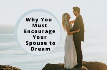 Why You Should Encourage Your Spouse to Dream