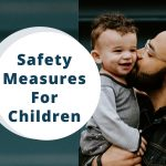 Safety Measures for Children Every Parent Should Follow